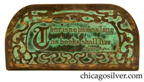 "Frost Workshop bookends, brass, with rounded corners and acid-etched design of vines surrounding motto:  ""There is no past so long / as books shall live. / -- Bulwer-Lytton""  Nice patina and verdigris.  Older Frost mark."